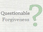 Questionable Forgiveness